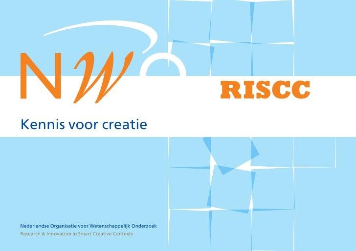 RISCC Kennis voor creatie     Nederlandse Organisatie voor Wetenschappelijk Onderzoek Research & Innovation in Smart Creat...