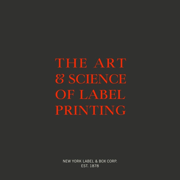 THE ART & SCIENCE OF LABEL PRINTING   NEW YORK LABEL & BOX CORP.         EST. 1878