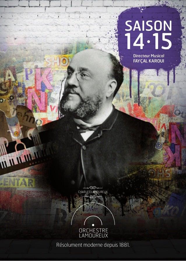 SAISON 14• 15Directeur Musical FAYÇAL KAROUI CHARLES LAMOUREUX Résolument moderne depuis 1881.