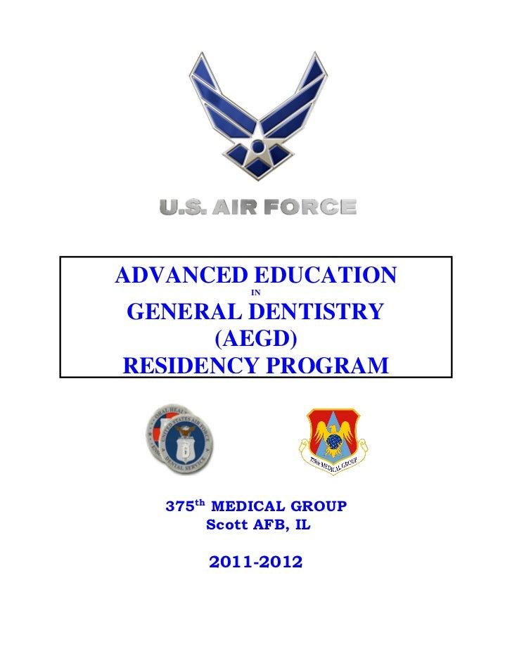 ADVANCED EDUCATION            INGENERAL DENTISTRY      (AEGD)RESIDENCY PROGRAM   375th MEDICAL GROUP        Scott AFB, IL ...
