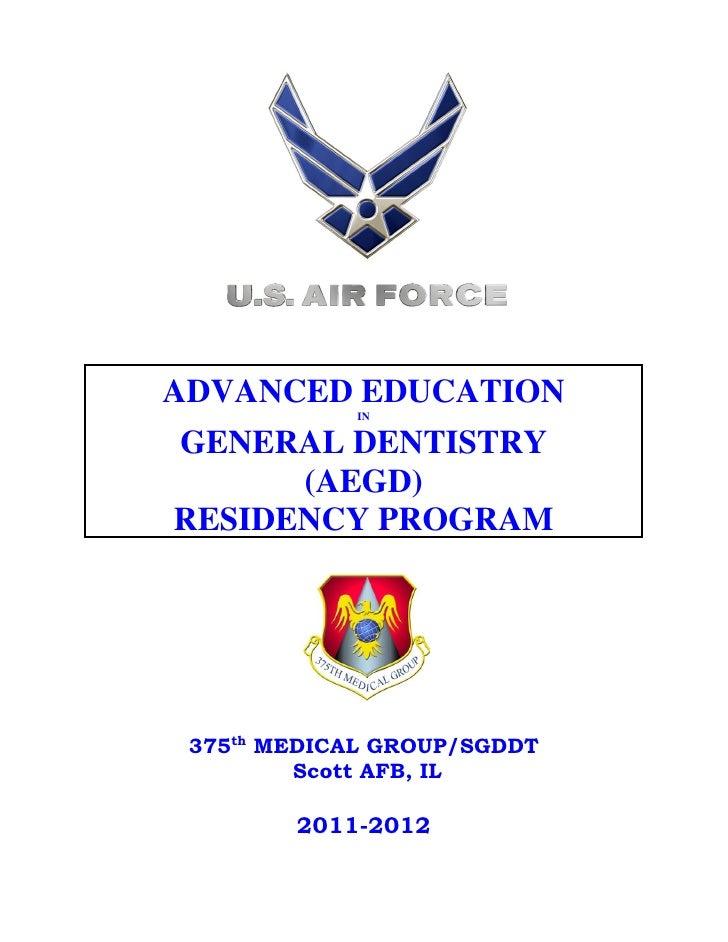 ADVANCED EDUCATION             INGENERAL DENTISTRY      (AEGD)RESIDENCY PROGRAM 375th MEDICAL GROUP/SGDDT         Scott AF...