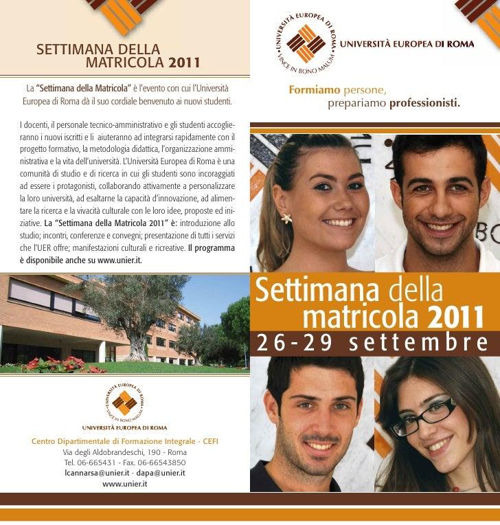 """SETTIMANA DELLA           MATRICOLA 2011 La """"Settimana della Matricola"""" è l'evento con cui l'Università                For..."""