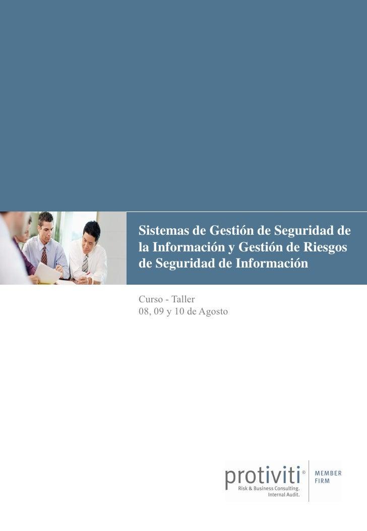 Sistemas de Gestión de Seguridad dela Información y Gestión de Riesgosde Seguridad de InformaciónCurso - Taller08, 09 y 10...