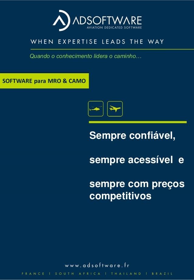 SOFTWARE para MRO & CAMO Sempre confiável, sempre acessível e sempre com preços competitivos Quando o conhecimento lidera ...