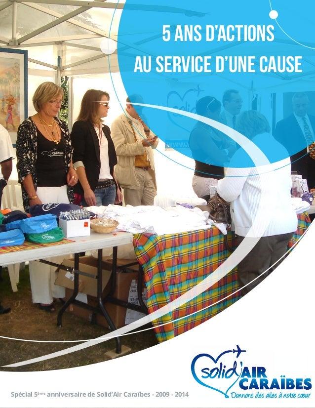 WWW.SOLIDAIRCARAIBES.COM 1  5 ANS D'ACTIONS  AU SERVICE D'UNE CAUSE  Spécial 5ème anniversaire de Solid'Air Caraïbes - 200...