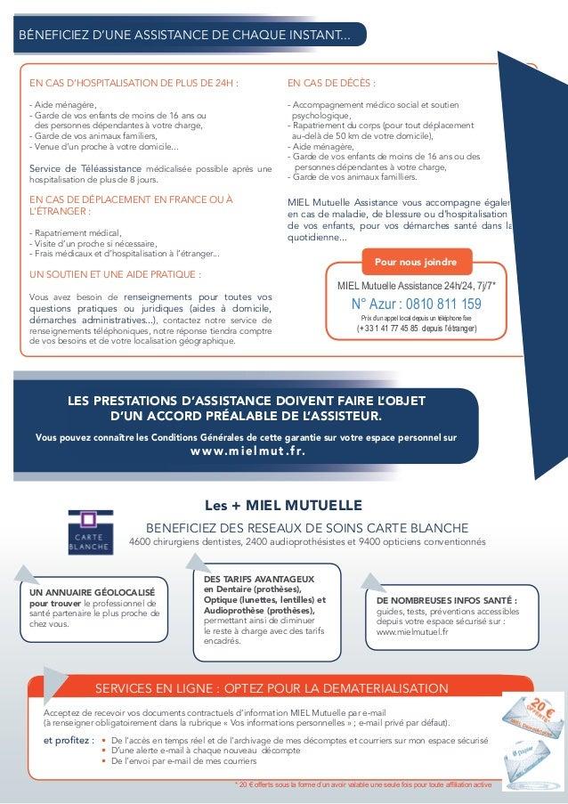 Les + MIEL MUTUELLE BÉNEFICIEZ D'UNE ASSISTANCE DE CHAQUE INSTANT... LES PRESTATIONS D'ASSISTANCE DOIVENT FAIRE L'OBJET D'...