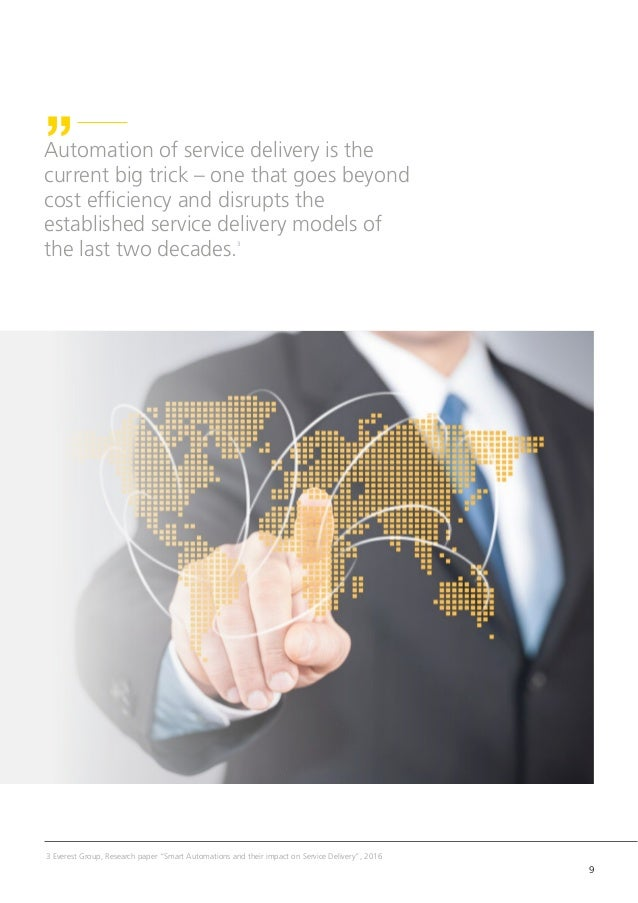 9 Automation of service delivery is the current big trick – one that goes beyond cost efficiency and disrupts the establis...