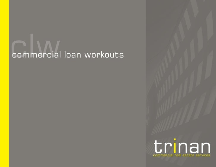 clw commercial loan workouts                                commercial real estate services