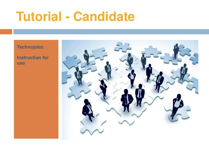Tutorial - CandidateTechnojobs:Instruction foruse