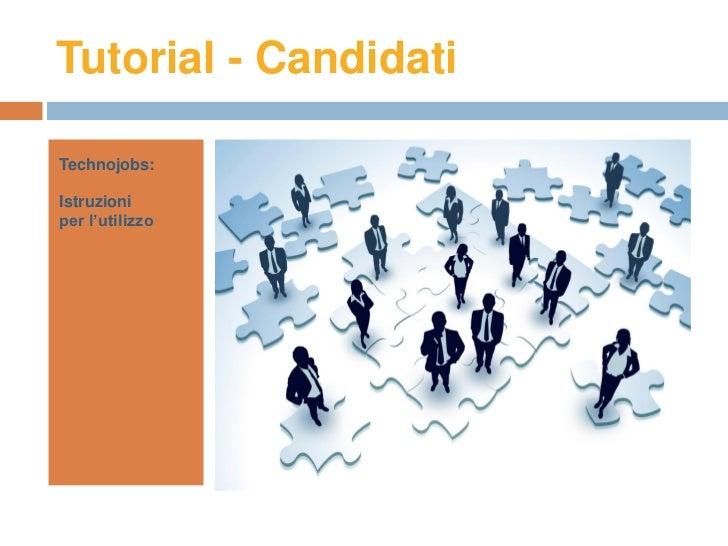 Tutorial - CandidatiTechnojobs:Istruzioniper l'utilizzo