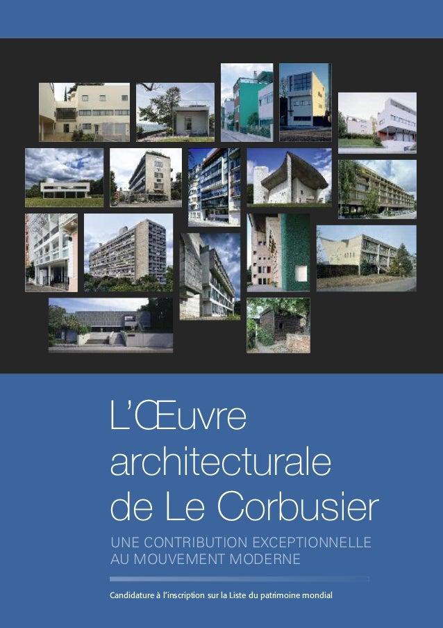 UNE CONTRIBUTION EXCEPTIONNELLE AU MOUVEMENT MODERNE L'Œuvre architecturale de Le Corbusier Candidature à l'inscription su...