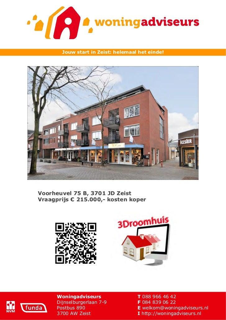 Jouw start in Zeist: helemaal het einde!Voorheuvel 75 B, 3701 JD ZeistVraagprijs ! 215.000,- kosten koper      Woningadvis...