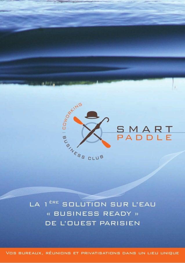 LA 1ÈRE SOLUTION SUR L'EAU «BUSINESS READY» DE L'OUEST PARISIEN Vos bureaux, réunions et privatisations dans un lieu uni...