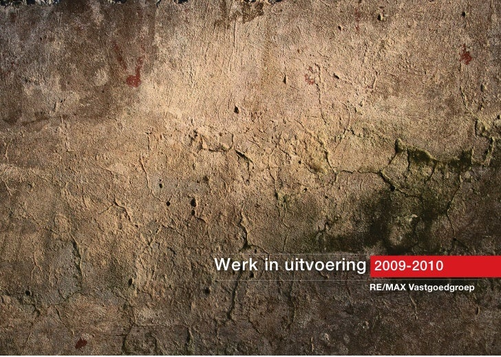 Werk in uitvoering 2009-2010                   RE/MAX Vastgoedgroep