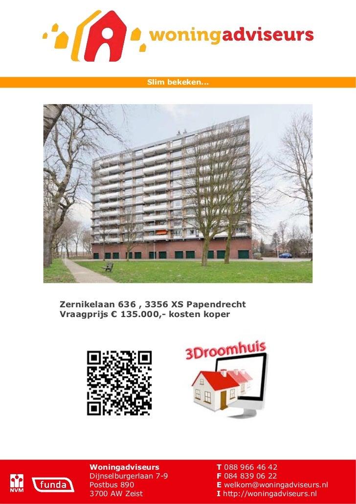 Slim bekeken...Zernikelaan 636 , 3356 XS PapendrechtVraagprijs ! 135.000,- kosten koper     Woningadviseurs               ...