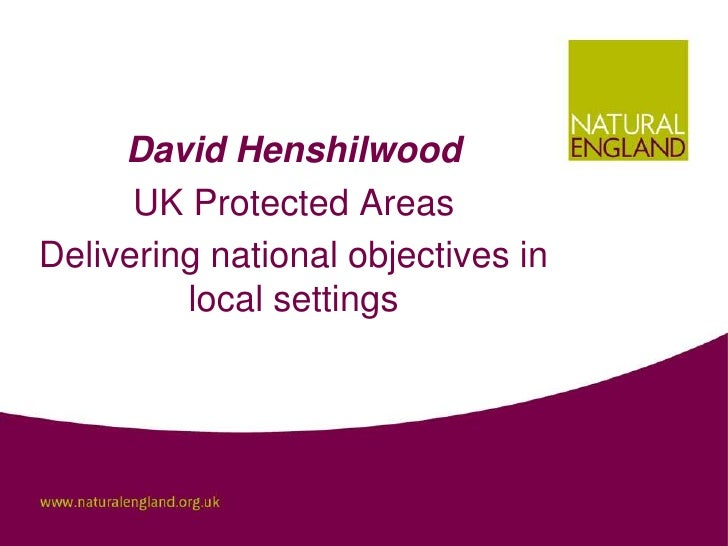David Henshilwood      UK Protected AreasDelivering national objectives in         local settings