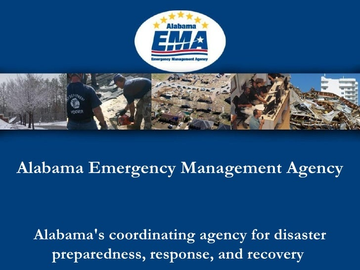 Alabama Emergency Management Agency Alabama's coordinating agency for disaster preparedness, response, and recovery