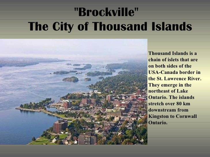 """Brockville""  The City of Thousand Islands Thousand Islands is a chain of islets that are on both sides of the U..."