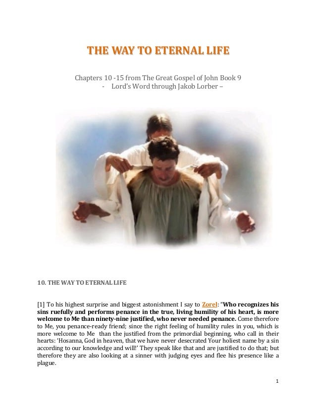 1 TTHHEE WWAAYY TTOO EETTEERRNNAALL LLIIFFEE Chapters 10 -15 from The Great Gospel of John Book 9 - Lord's Word through Ja...