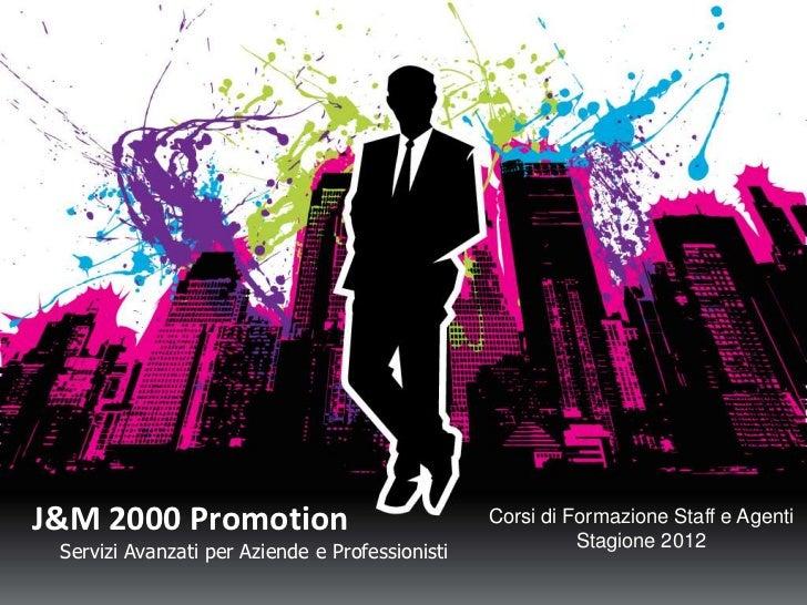J&M 2000 Promotion                               Corsi di Formazione Staff e Agenti                                       ...