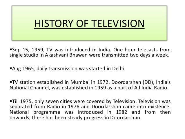 television history of television in india The world came home: the history of television in india perhaps, the most tangible way in which india felt the change was through television yet, the more the industry has grown, the more it has splintered us.