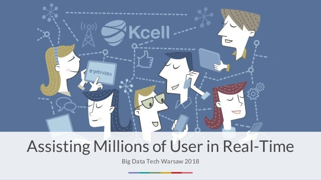 Assisting Millions of User in Real-Time Big Data Tech Warsaw 2018