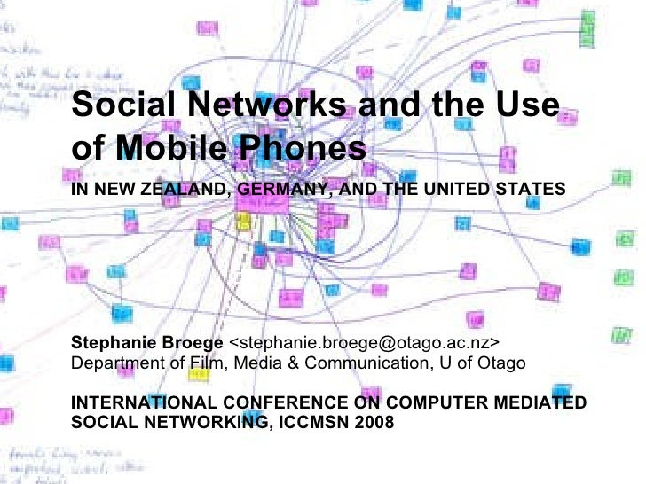 Social Networks and the Use of Mobile Phones   IN NEW ZEALAND, GERMANY, AND THE UNITED STATES Stephanie Broege  <stephanie...