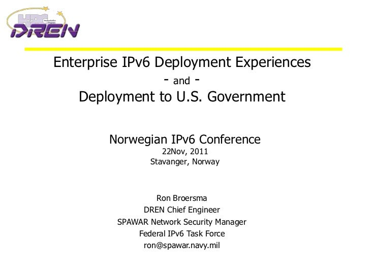 Enterprise IPv6 Deployment Experiences                 - and -    Deployment to U.S. Government        Norwegian IPv6 Conf...