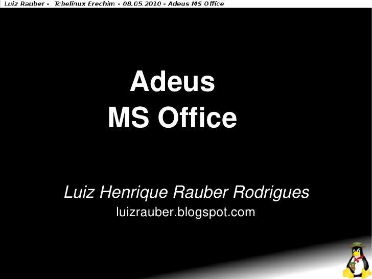 Adeus      MS Office  Luiz Henrique Rauber Rodrigues       luizrauber.blogspot.com