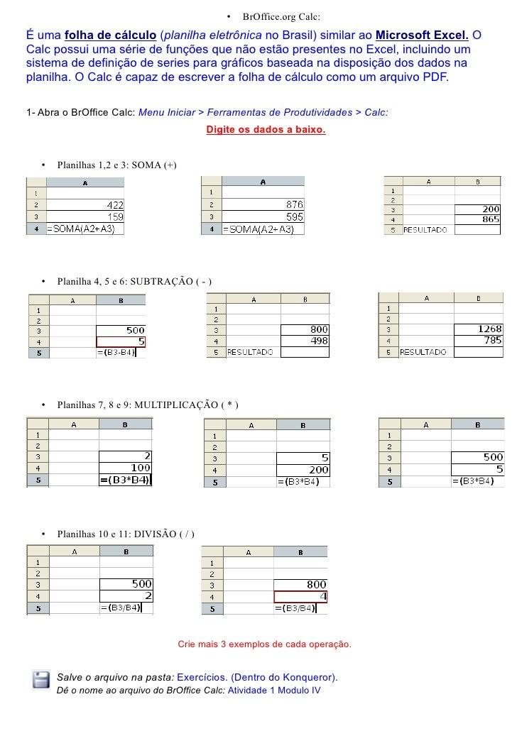 •   BrOffice.org Calc: É uma folha de cálculo (planilha eletrônica no Brasil) similar ao Microsoft Excel. O Calc possui um...