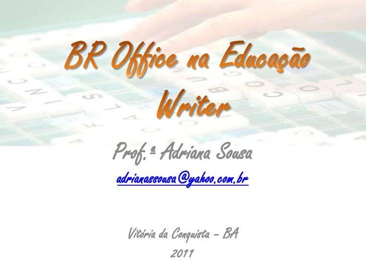Prof.ª Adriana Sousaadrianassousa@yahoo.com.br  Vitória da Conquista – BA             2011