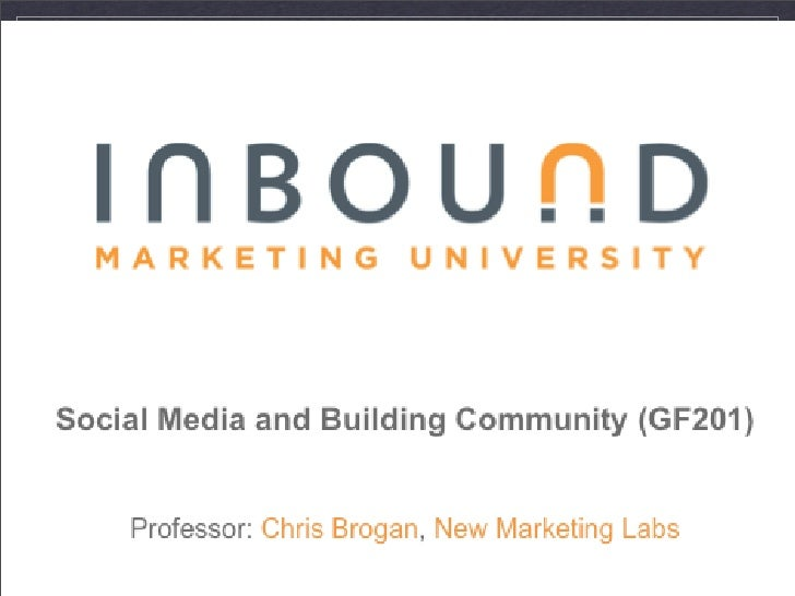 Social Media and Building Community (GF201) Chris Brogan... New Marketing Labs, LLC twitter: @chrisbrogan hashtag: #imu09 ...
