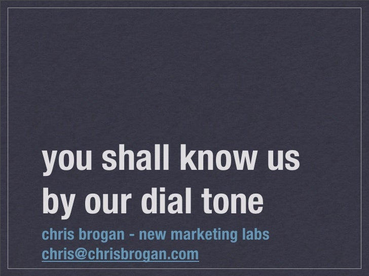 you shall know us by our dial tone chris brogan - new marketing labs chris@chrisbrogan.com