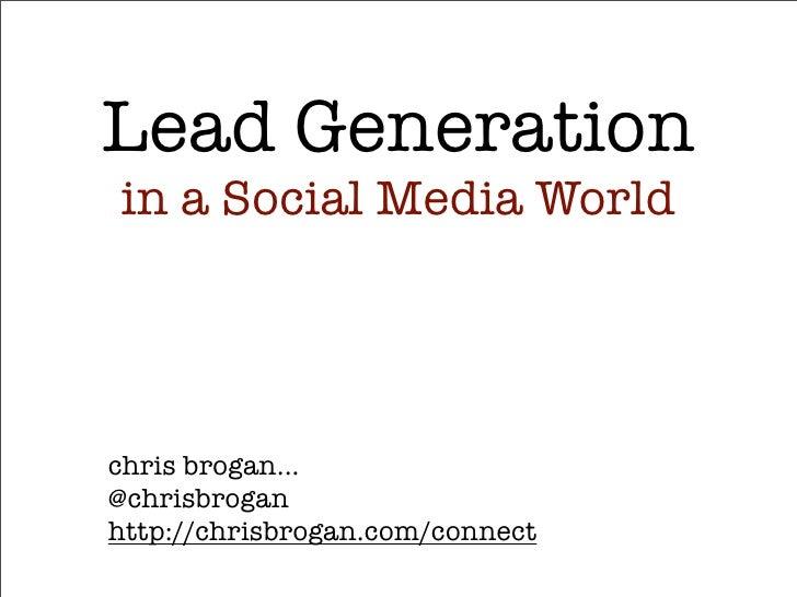 Lead Generation in a Social Media World     chris brogan... @chrisbrogan http://chrisbrogan.com/connect