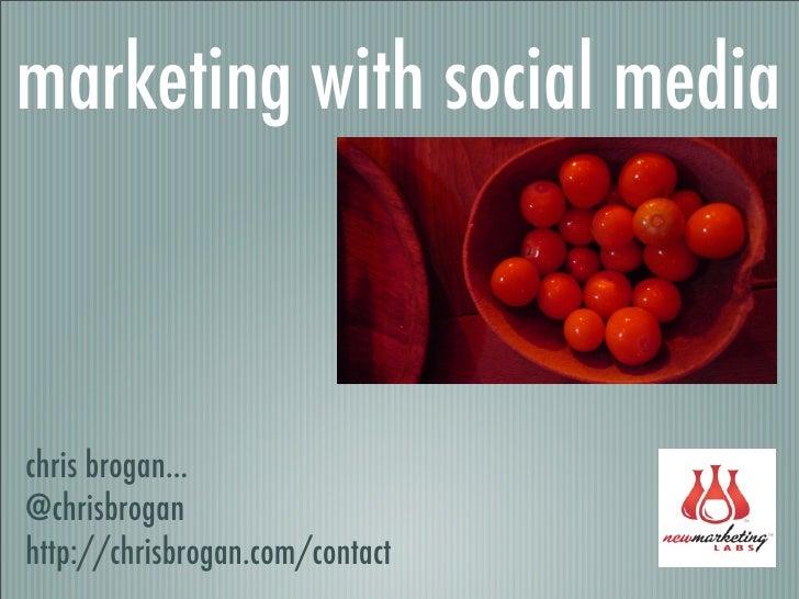 marketing with social media    chris brogan... @chrisbrogan http://chrisbrogan.com/contact