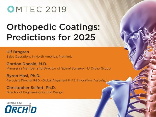 Orthopedic Coatings: Predictions for 2025 A Surgeon's Perspective Gordon D. Donald, M.D. NJ Ortho Group, LLC Molecular Sur...