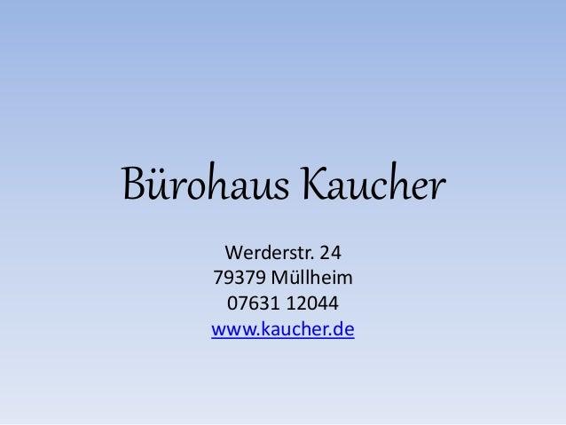 Bürohaus Kaucher Werderstr. 24 79379 Müllheim 07631 12044 www.kaucher.de