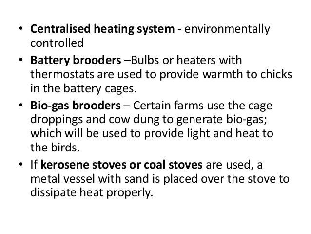 • Centralised heating system - environmentally controlled • Battery brooders –Bulbs or heaters with thermostats are used t...