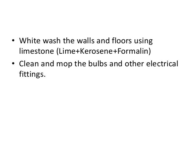 • White wash the walls and floors using limestone (Lime+Kerosene+Formalin) • Clean and mop the bulbs and other electrical ...