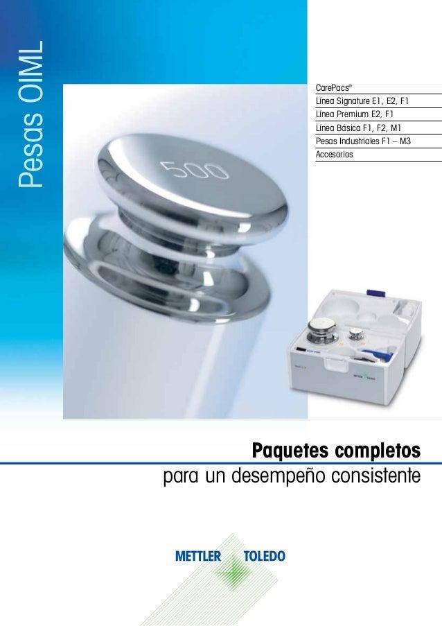 PesasOIML Paquetes completos para un desempeño consistente CarePacs® Línea Signature E1, E2, F1 Línea Premium E2, F1 Línea...