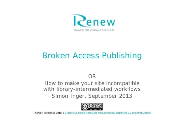 Broken Access Publishing OR How to make your site incompatible with library-intermediated workflows Simon Inger, September...