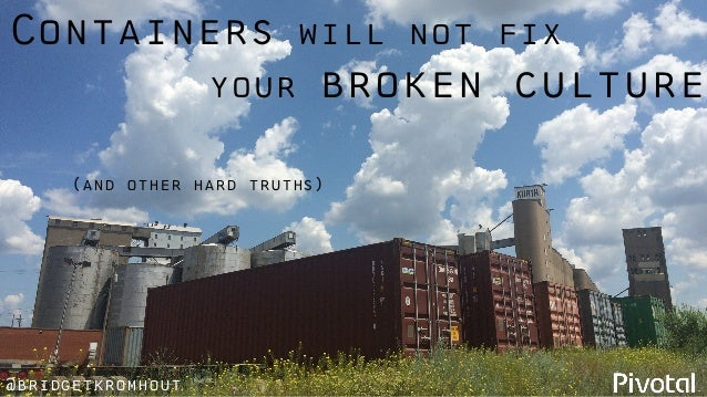 @bridgetkromhout Containers will not fix your broken culture (and other hard truths)