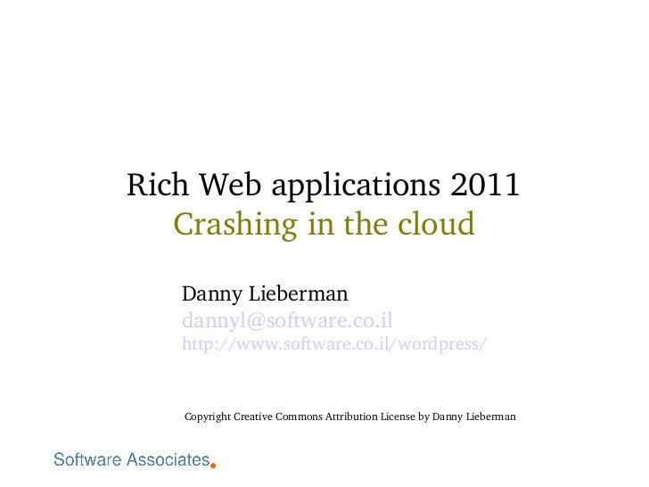 RichWebapplications2011   Crashinginthecloud   DannyLieberman   dannyl@software.co.il   http://www.software.co.il/w...