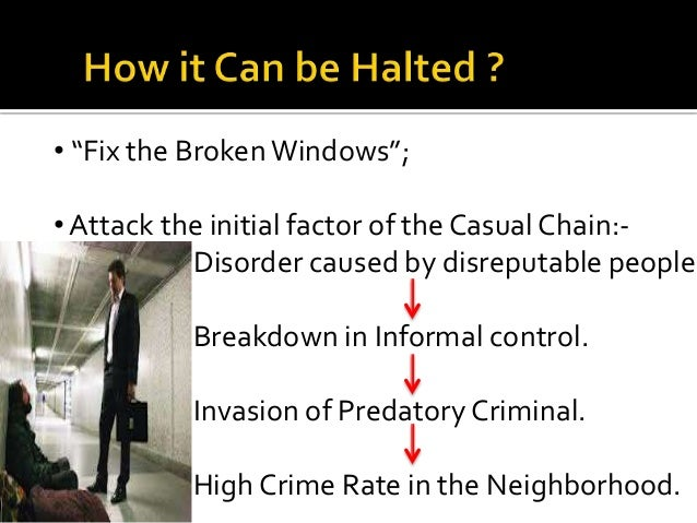 broken window theory analysis Broken windows theory suggests that disorder is important in the cycle of community decline and consequently contributes to a high crime rate in a neighborhood (hinkle, 2013) minor physical incivilities signal a lack of social control in a community, which in turn increases fear and withdrawal from the community ( skogan, 1990 .
