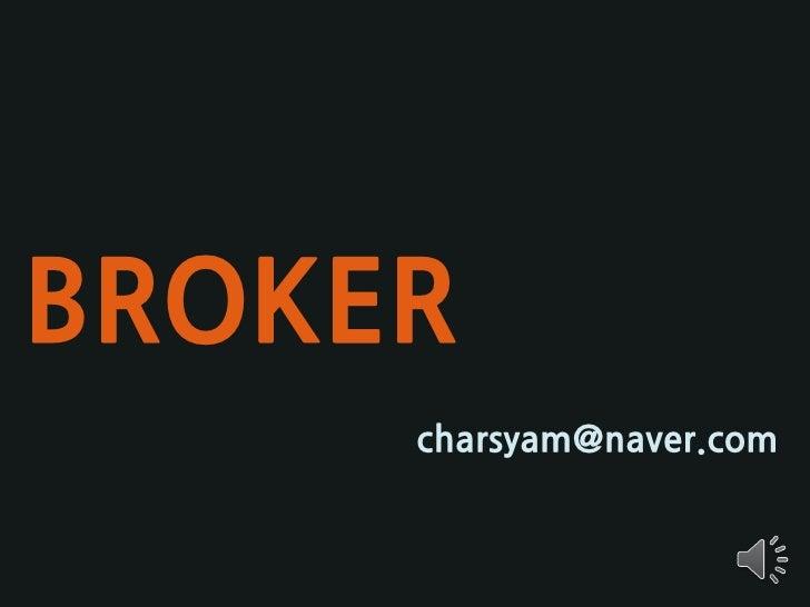 BROKER      charsyam@naver.com