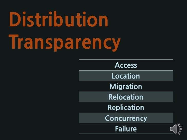 Distribution Transparency    Access  사용자는 자원에 대한 접귺 방법에 대 해서 알 필요가 없다.