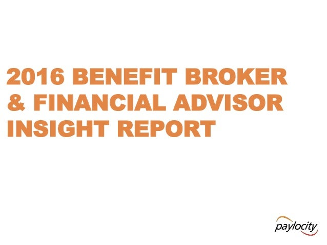 2016 BENEFIT BROKER & FINANCIAL ADVISOR INSIGHT REPORT