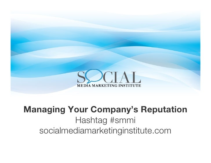 Managing Your Company's Reputation!           Hashtag #smmi!   socialmediamarketinginstitute.com!