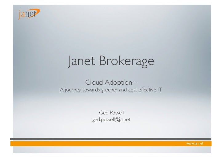 Janet Brokerage            Cloud Adoption -A journey towards greener and cost effective IT                  Ged Powell...