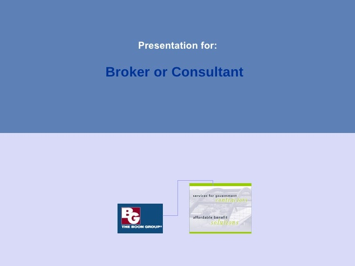 Presentation for:  Broker or Consultant